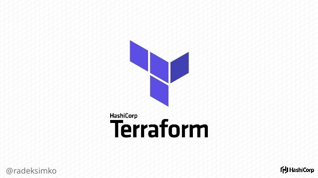 @radeksimko Terraform Goals ● Describe infrastructure as code ● Provision efficiently (get as far as APIs allow at a time)...