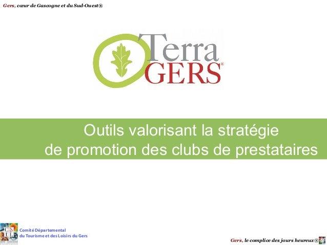 Comité Départemental du Tourisme et des Loisirs du Gers Gers, le complice des jours heureux® Gers, cœur de Gascogne et du ...