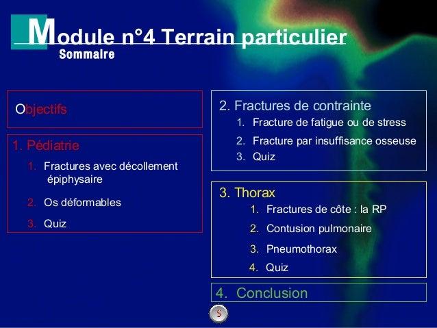 1 2 3 Module n°4 Terrain particulier Sommaire Objectifs 2. Os déformables 1. Fractures avec décollement épiphysaire 1. Péd...