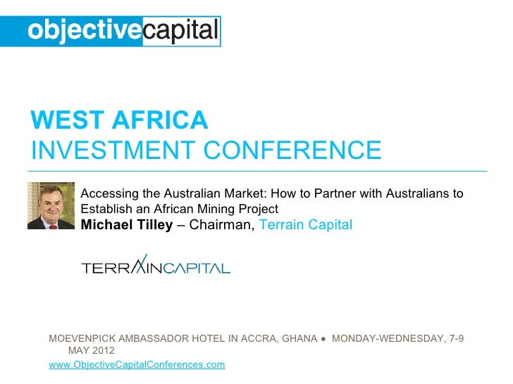 WEST AFRICAINVESTMENT CONFERENCE      Accessing the Australian Market: How to Partner with Australians to      Establish a...