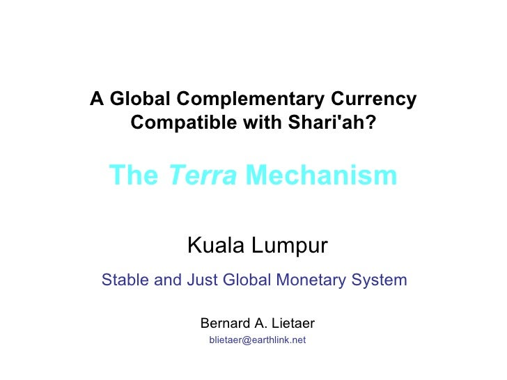 A Global Complementary Currency Compatible with Shari'ah? The  Terra  Mechanism Kuala Lumpur Stable and Just Global Moneta...