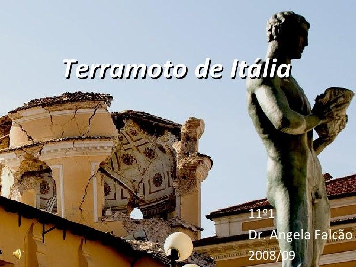 Terramoto de Itália 11º1 Dr. Angela Falcão 2008/09