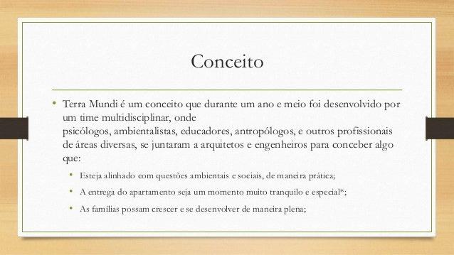 Conceito• Terra Mundi é um conceito que durante um ano e meio foi desenvolvido porum time multidisciplinar, ondepsicólogos...