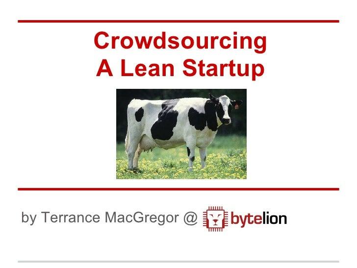 Crowdsourcing         A Lean Startupby Terrance MacGregor @