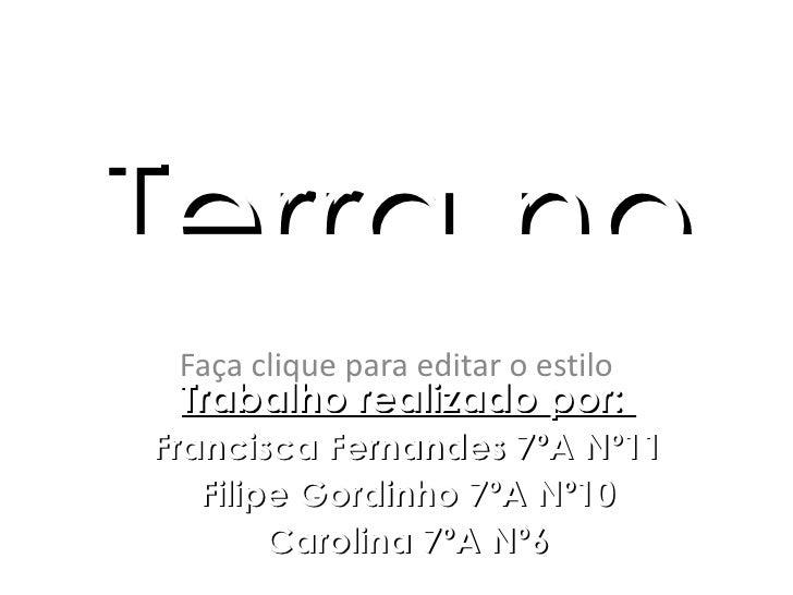 Terra no Faça clique para editar o estilo Trabalho realizado por:Francisca Fernandes 7ºA Nº11   Filipe Gordinho 7ºA Nº10  ...