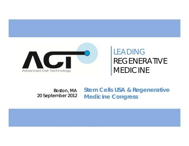Boston, MA20 September 2012Boston, MA20 September 2012LEADINGREGENERATIVEMEDICINEStem Cells USA & RegenerativeMedicine Con...