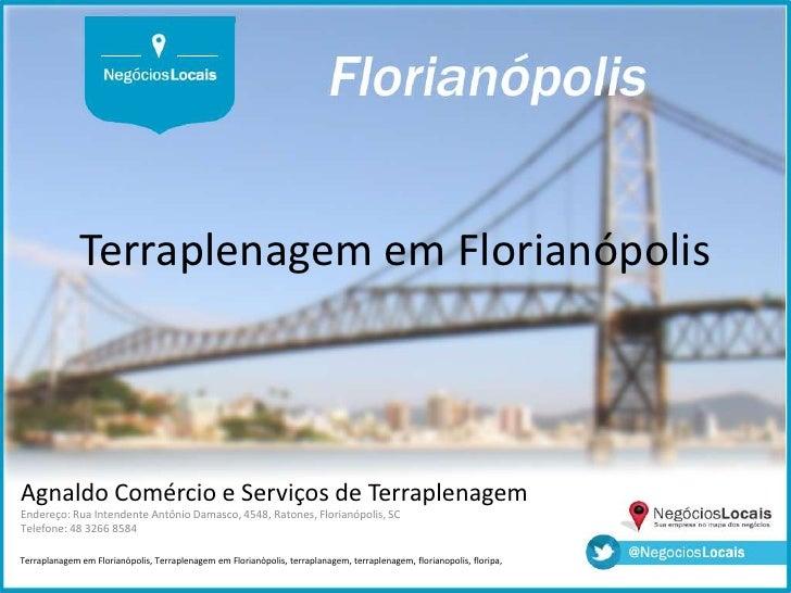 Terraplenagem em FlorianópolisAgnaldo Comércio e Serviços de TerraplenagemEndereço: Rua Intendente Antônio Damasco, 4548, ...