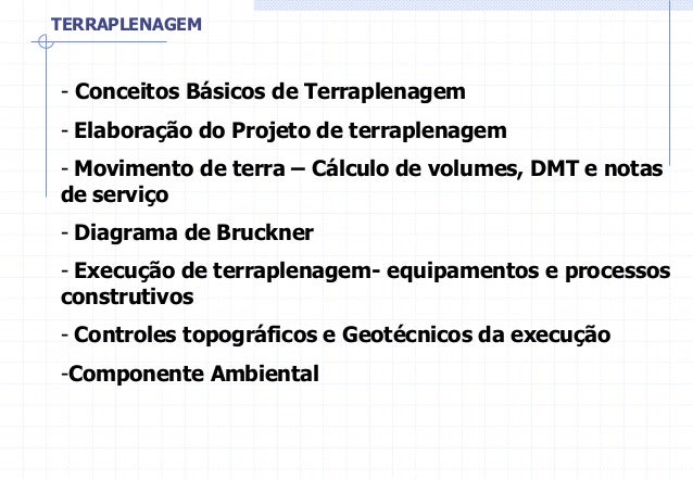 - Conceitos Básicos de Terraplenagem - Elaboração do Projeto de terraplenagem - Movimento de terra – Cálculo de volumes, D...