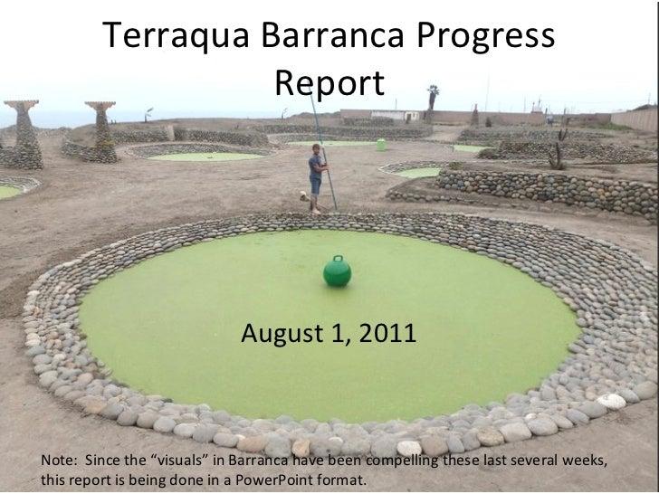 "Terraqua Barranca Progress                   Report                             August 1, 2011Note: Since the ""visuals"" in..."