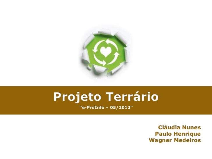 "Projeto Terrário    ""e-ProInfo – 05/2012""                              Cláudia Nunes                             Paulo Hen..."