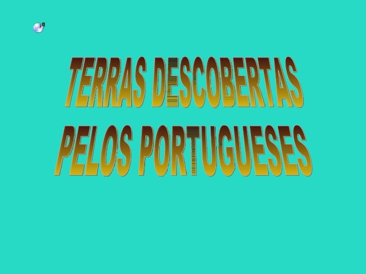 TERRAS DESCOBERTAS  PELOS PORTUGUESES