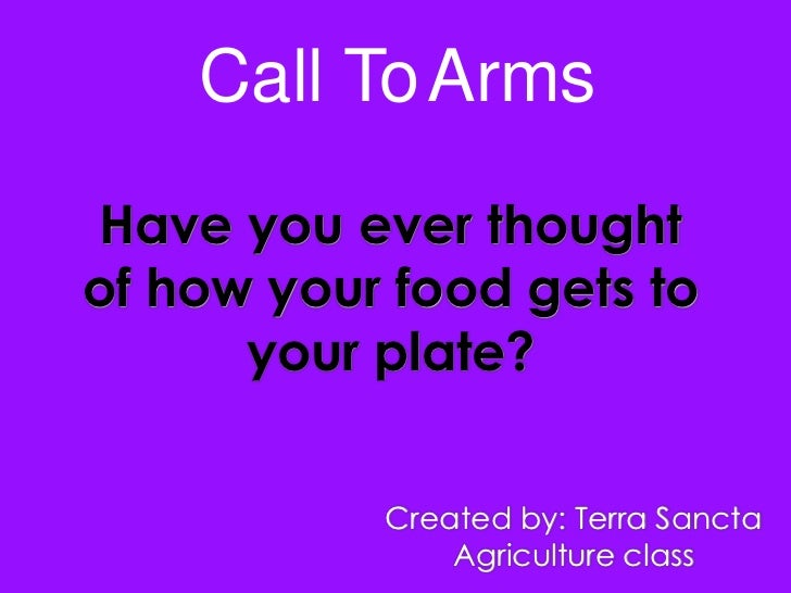 Call To ArmsHave you ever thoughtof how your food gets to      your plate?           Created by: Terra Sancta             ...