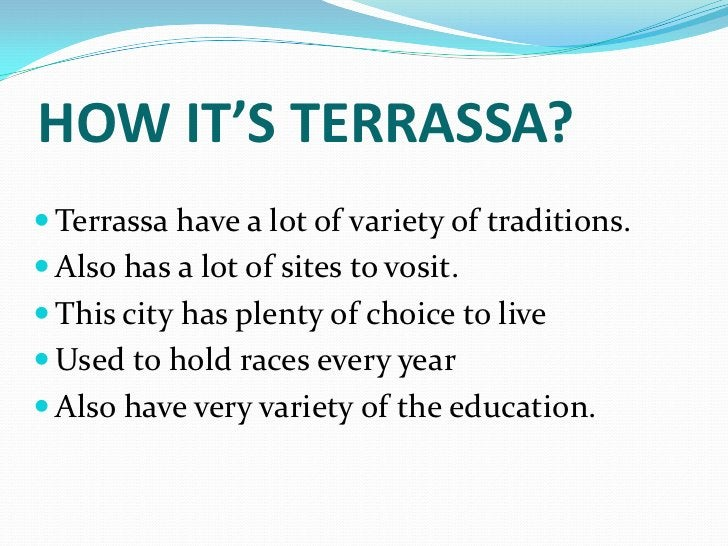 HOW IT'S TERRASSA? Terrassa have a lot of variety of traditions. Also has a lot of sites to vosit. This city has plenty...