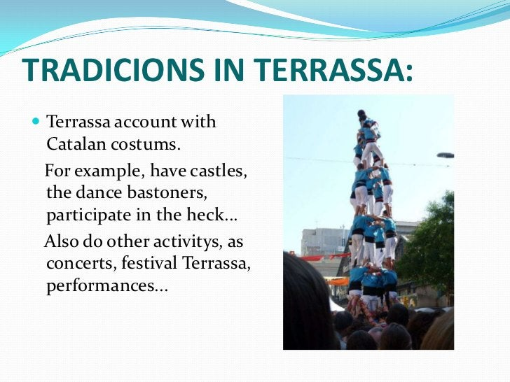 TRADICIONS IN TERRASSA: Terrassa account with Catalan costums. For example, have castles, the dance bastoners, participat...