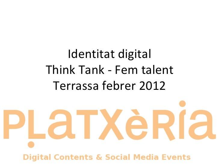 <ul>Identitat digital Think Tank - Fem talent Terrassa febrer 2012 </ul>