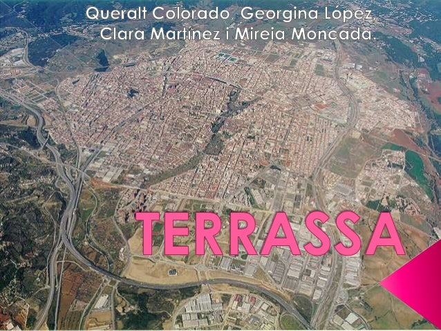 Egara was the first name of Terrassa as a town ofthe Roman Empire and that's why the citizens ofTerrassa are called Egaren...