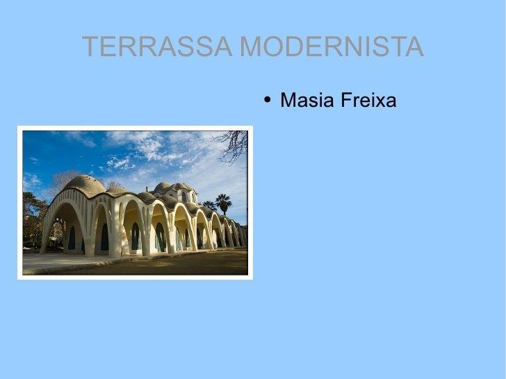 TERRASSA MODERNISTA <ul><li>Masia Freixa </li></ul>