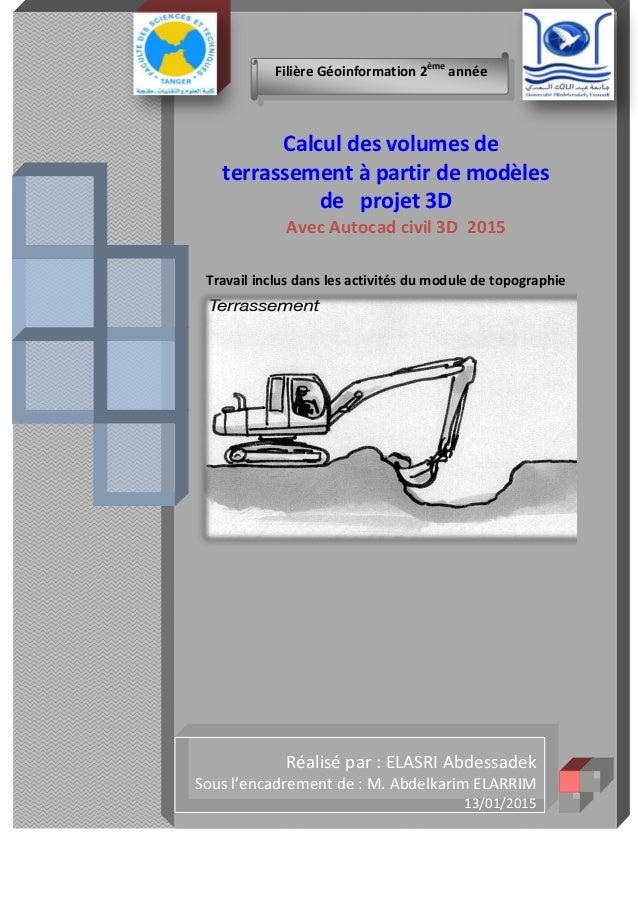 Calcul des volumes de terrassement à partir de modèles de projet 3D Avec Autocad civil 3D 2015 Travail inclus dans les act...