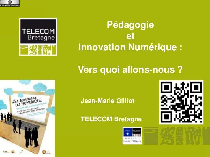 Pédagogie                           et                 Innovation Numérique :                 Vers quoi allons-nous ?     ...