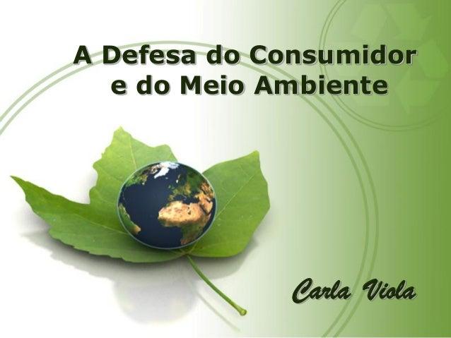 A Defesa do Consumidore do Meio Ambiente  Carla Viola