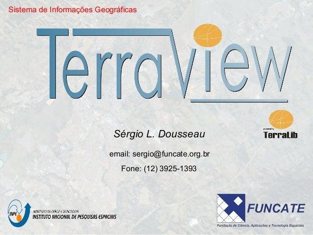 Sistema de Informações Geográficas                           Sérgio L. Dousseau                          email: sergio@fun...