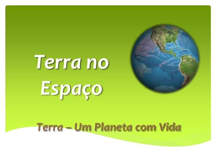 Terra no EspaçoTerra – Um Planeta com Vida