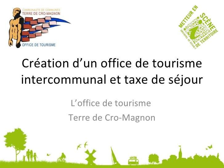 Création d'un office de tourisme intercommunal et taxe de séjour L'office de tourisme  Terre de Cro-Magnon