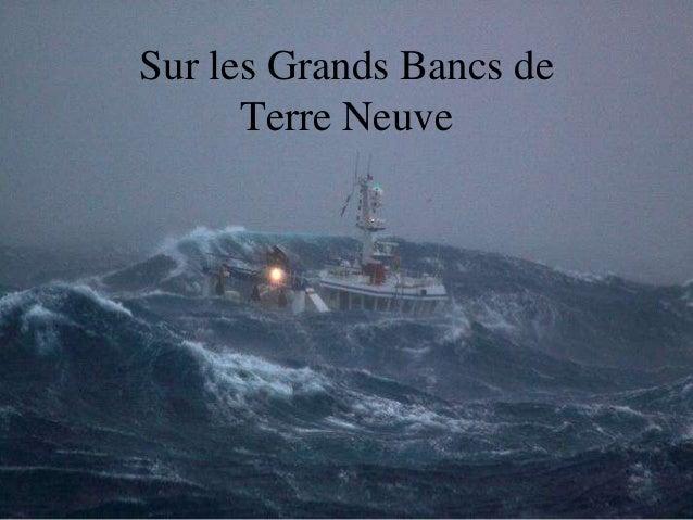 Sur les Grands Bancs de      Terre Neuve