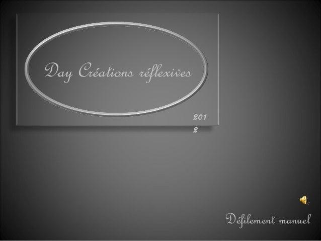 Day Créations réflexivesDéfilement manuel2012