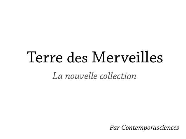 Terre des Merveilles   La nouvelle collection                 Par Contemporasciences