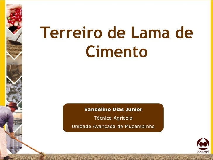 Terreiro de Lama de      Cimento       Vandelino Dias Junior           Técnico Agrícola   Unidade Avançada de Muzambinho