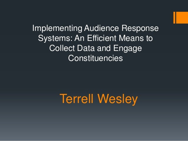 Implementing Audience Response  Systems: An Efficient Means to    Collect Data and Engage         Constituencies      Terr...