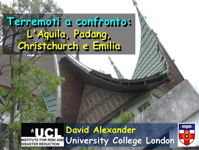 Terremoti a confronto:   LAquila, Padang, Christchurch e Emilia          David Alexander          University College London