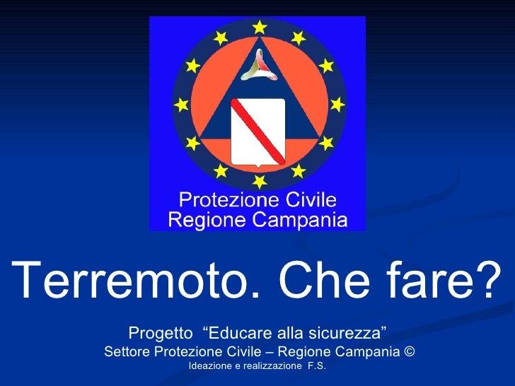 """Terremoto. Che fare? Progetto  """"Educare alla sicurezza"""" Settore Protezione Civile – Regione Campania © Ideazione e realizz..."""
