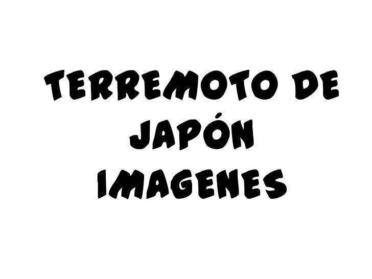 TERREMOTO DE JAPÓNIMAGENES<br />