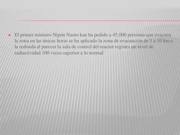 El primer ministro Nipón Naoto kan ha pedido a 45,000 personas que evacuen la zona en las únicas horas se ha aplicado la z...