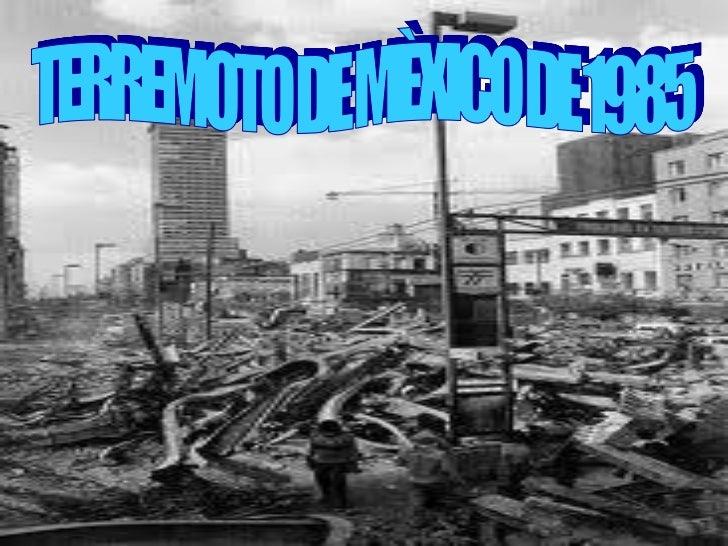 • Un intenso terremoto sacudió la capital de  México el 19 de septiembre de 1985, con saldo  de aproximadamente 10.000 mue...