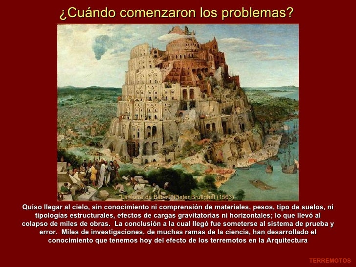 ¿Cuándo comenzaron los problemas? TERREMOTOS Quiso llegar al cielo, sin conocimiento ni comprensión de materiales, pesos, ...