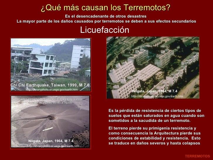 ¿Qué más causan los Terremotos? Licuefacción TERREMOTOS Es el desencadenante de otros desastres  La mayor parte de los dañ...