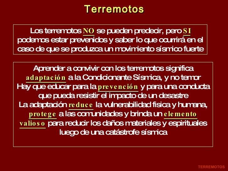 Terremotos Los terremotos  NO  se pueden predecir, pero  SI  podemos estar prevenidos y saber lo que ocurrirá en el caso d...