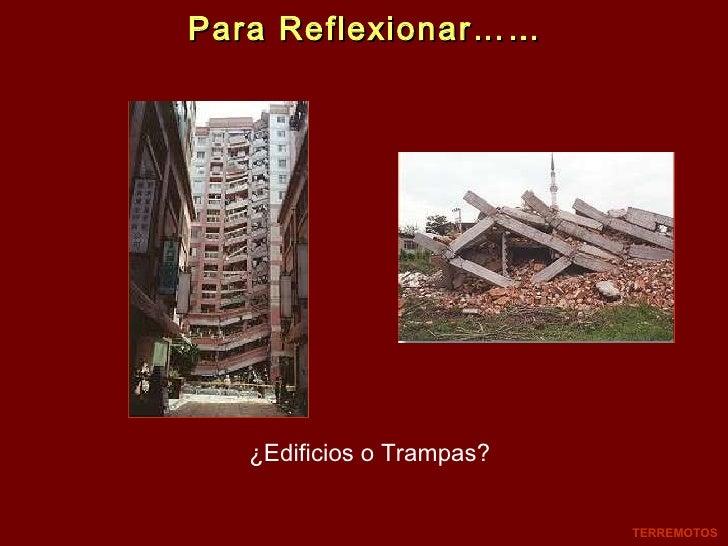 Para Reflexionar…… ¿Edificios o Trampas? TERREMOTOS