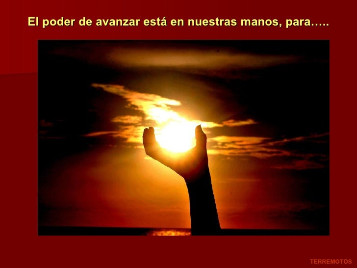 El poder de avanzar está en nuestras manos, para….. TERREMOTOS