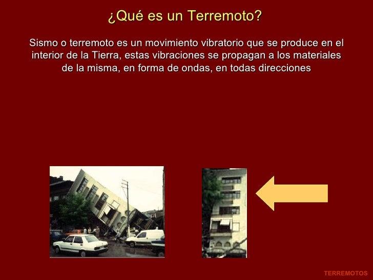 ¿Qué es un Terremoto? Sismo o terremoto es un movimiento vibratorio que se produce en el interior de la Tierra, estas vibr...