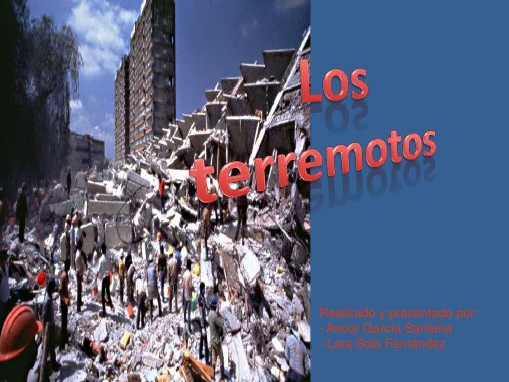 Los terremotos<br />Realizado y presentado por:- Ancor García Santana- Lara Sola Fernández<br />