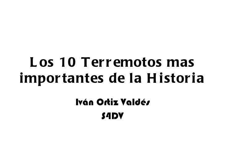 Los 10 Terremotos mas importantes de la Historia Iván Ortiz Valdés S4DV