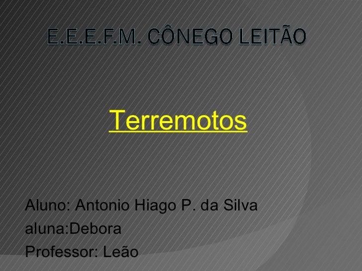 TerremotosAluno: Antonio Hiago P. da Silvaaluna:DeboraProfessor: Leão