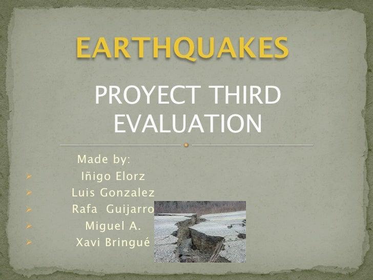 EARTHQUAKES       PROYECT THIRD        EVALUATION     Made by:     Iñigo Elorz   Luis Gonzalez   Rafa Guijarro      Mi...