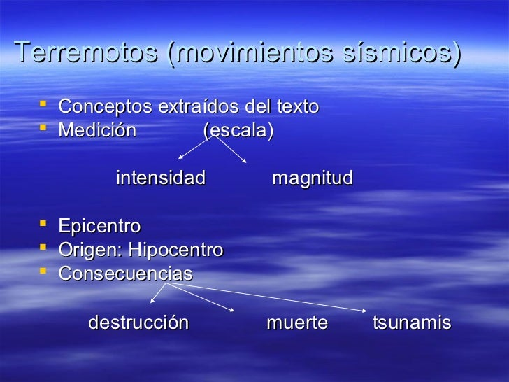 Terremotos (movimientos sísmicos)  Conceptos extraídos del texto  Medición       (escala)           intensidad     magni...