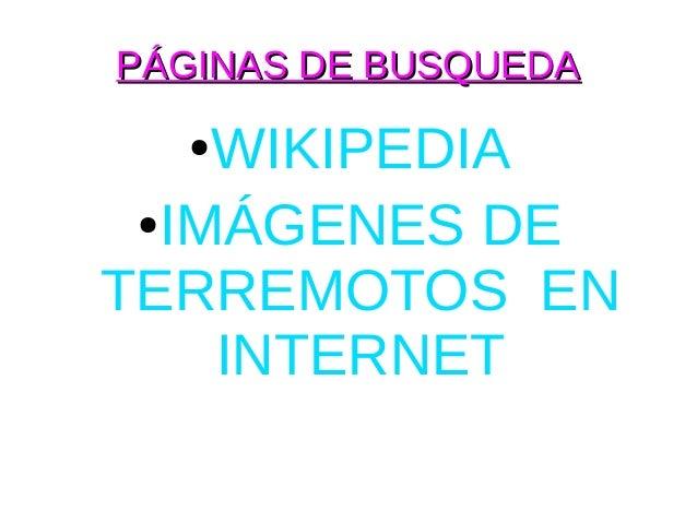PÁGINAS DE BUSQUEDA  ●  WIKIPEDIA ● IMÁGENES DETERREMOTOS EN     INTERNET