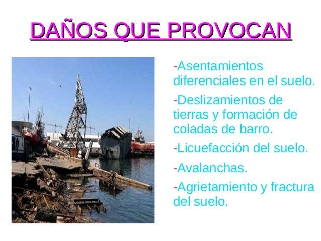 DAÑOS QUE PROVOCAN         -Asentamientos         diferenciales en el suelo.         -Deslizamientos de         tierras y ...